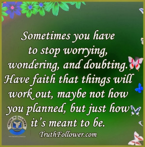 Stop worrying, wondering, and doubting Quotes