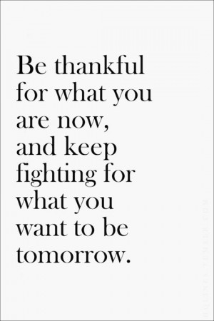 And Keep Fighting For What You Want To Be Tomorrow Inspirational Quote ...
