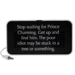Funny Quote Stop Waiting For Prince Charming