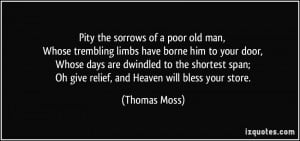 Pity the sorrows of a poor old man, Whose trembling limbs have borne ...