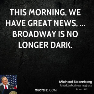 This morning, we have great news, ... Broadway is no longer dark.