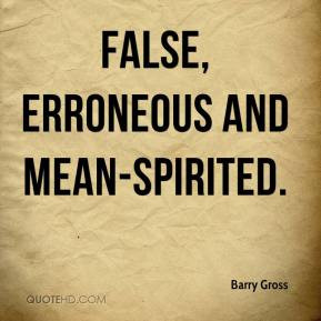 Barry Gross - false, erroneous and mean-spirited.