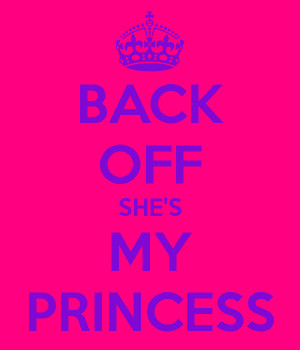 BACK OFF SHE'S MY PRINCESS