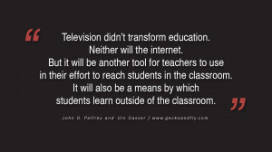 If we teach today as we taught yesterday, then we rob our children of ...
