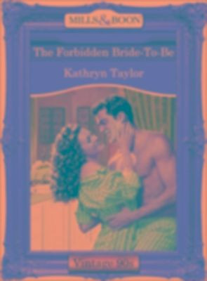 Forbidden Bride-To-Be (Mills & Boon Vintage Desire), Kathryn Taylor