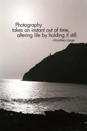 love this quote! Dorothea Lange invade you don't know was the first ...