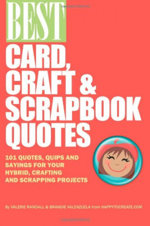 Best Card, Craft & Scrapbook Quotes: 101 Quotes, Quips and Sayings for ...