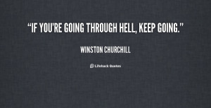 quote-Winston-Churchill-if-youre-going-through-hell-keep-going-88373 ...