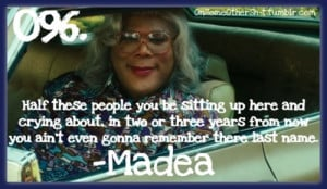 hurt crying forget love quotes madea madea quotes