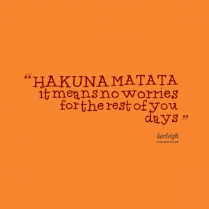 Quotes from Karleigh Jewels Jacobs: HAKUNA MATATA it means no ...
