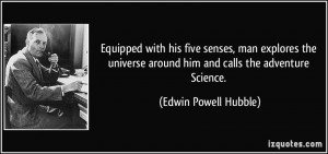 Equipped with his five senses, man explores the universe around him ...
