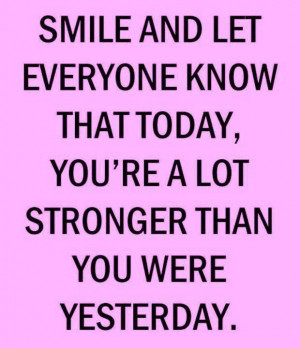 smile-stronger-than-yesterday-quote-picture-motivation-quotes-sayings ...