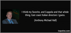... thing. East coast Italian directors I guess. - Anthony Michael Hall