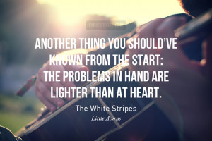 ... .- The White StripesPhoto credit / Quote credit / Submit yours here