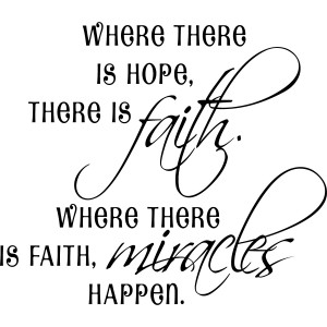 ... is Hope There is Faith, Where There is Faith Miracles Quote Transfe