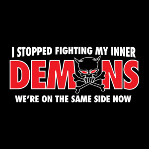 STOPPED FIGHTING MY INNER DEMONS. WE'RE ON THE SAME SIDE NOW FUNNY T ...