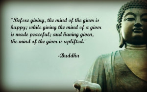 ... Peaceful And Having Given, The Mind Of The Giver Is Uplifted. - Buddha
