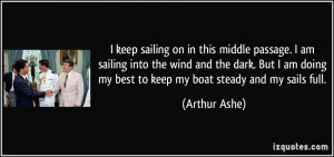 keep sailing on in this middle passage. I am sailing into the wind ...