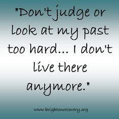 Dont judge or look at my past too hard...I dont live there anymore # ...