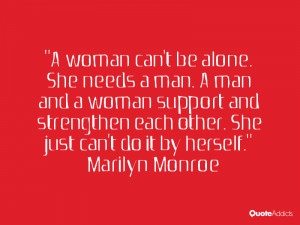 woman can't be alone. She needs a man. A man and a woman support and ...