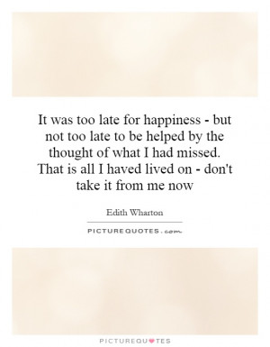 It was too late for happiness - but not too late to be helped by the ...