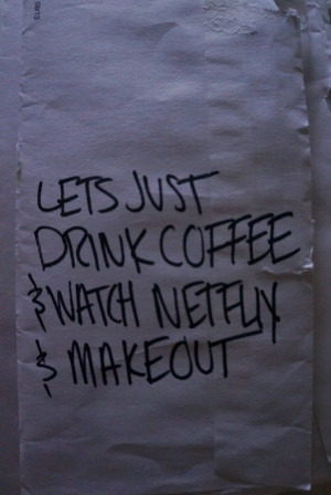 coffee. netflix. make out. quote