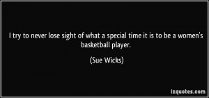 ... special time it is to be a women's basketball player. - Sue Wicks