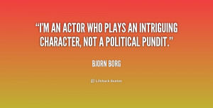 an actor who plays an intriguing character, not a political pundit ...