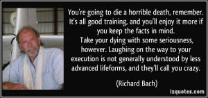... by less advanced lifeforms, and they'll call you crazy. - Richard Bach