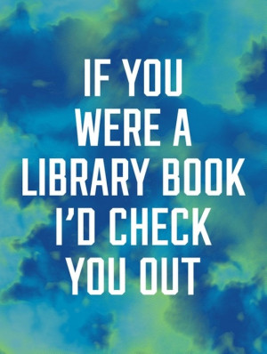 if-you-were-a-library-book-id-check-you-out