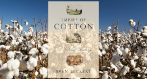 Beyond Eli Whitney: Sven Beckert on the Complex Biography of Cotton