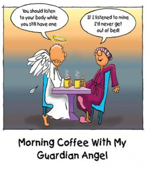 Morning Coffee With My Guardian Angel