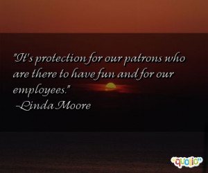 It's protection for our patrons who are there to have fun and for our ...