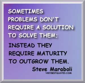 Outgrow problem quotes - SOMETIMES PROBLEMS DON'T REQUIRE A SOLUTION ...