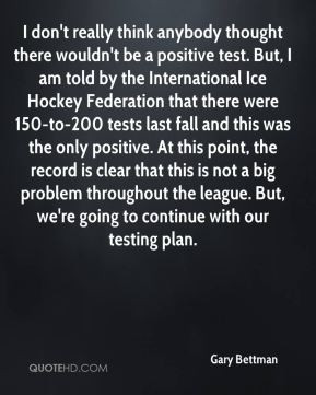 Gary Bettman - I don't really think anybody thought there wouldn't be ...