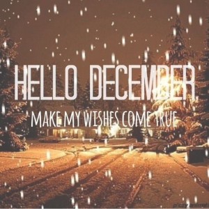 Hello December, make my wishes come true