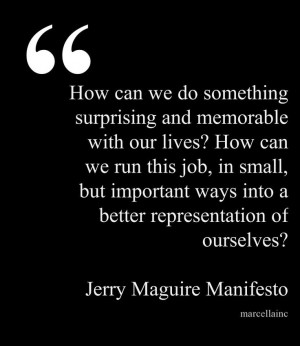 Jerry Maguire Manifesto This quote courtesy of @Pinstamatic (http ...