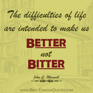 Life Quotes by John C. Maxwell - The difficulties of life