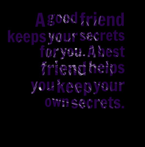 Quotes Picture: a good friend keeps your secrets for you a best friend ...