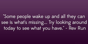 Some people wake up and all they can see is what's missing… Try ...