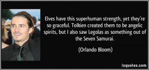 superhuman strength, yet they're so graceful. Tolkien created them to ...