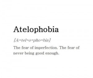 ... the fear of never being good enough Life Quotes Atelophobia