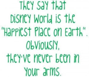 love quote they say disney world is the happiest place theyve never ...