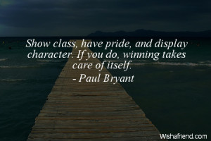 -Show class, have pride, and display character. If you do, winning ...