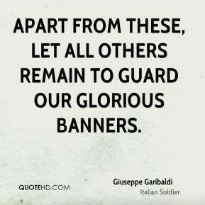Giuseppe Garibaldi - Apart from these, let all others remain to guard ...