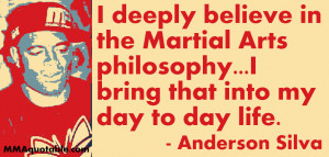 ... in the Martial Arts philosophy...I bring that into my day to day life