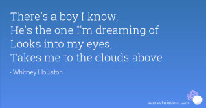 There's a boy I know, He's the one I'm dreaming of Looks into my eyes ...