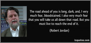 The road ahead of you is long, dark, and, I very much fear ...