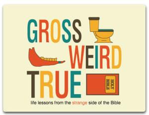 Youth Group Lesson Plan: Gross, Weird, True