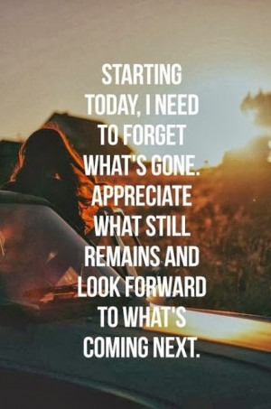 ... what s gone appreciate what still remains and look forward to what s